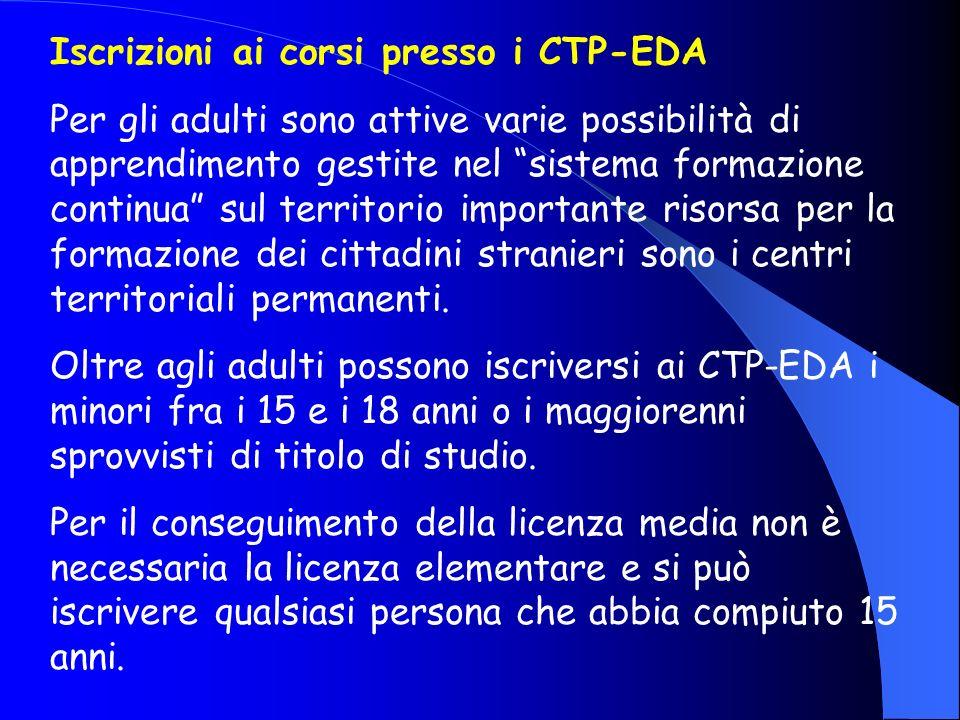 Iscrizioni ai corsi presso i CTP-EDA Per gli adulti sono attive varie possibilità di apprendimento gestite nel sistema formazione continua sul territorio importante risorsa per la formazione dei cittadini stranieri sono i centri territoriali permanenti.