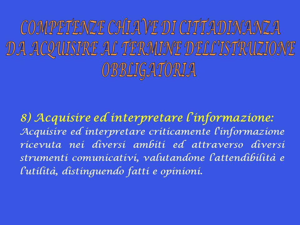8) Acquisire ed interpretare linformazione: Acquisire ed interpretare criticamente l'informazione ricevuta nei diversi ambiti ed attraverso diversi st