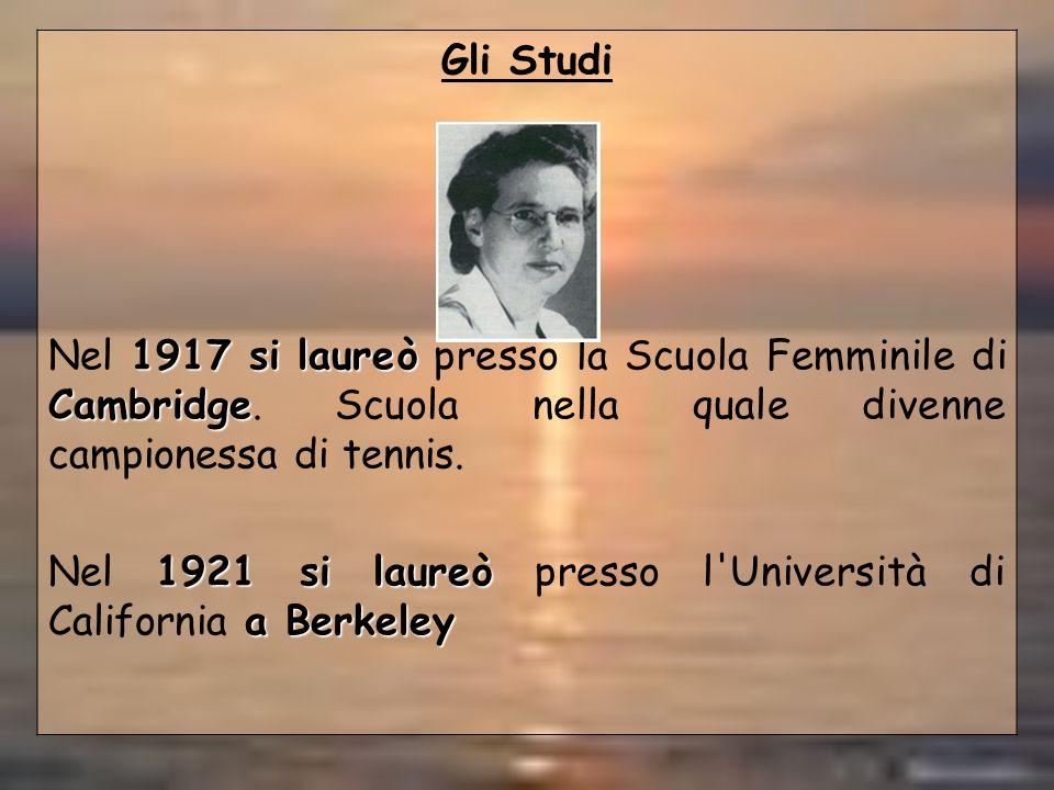 Gli Studi 1917 si laureò Cambridge Nel 1917 si laureò presso la Scuola Femminile di Cambridge. Scuola nella quale divenne campionessa di tennis. 1921