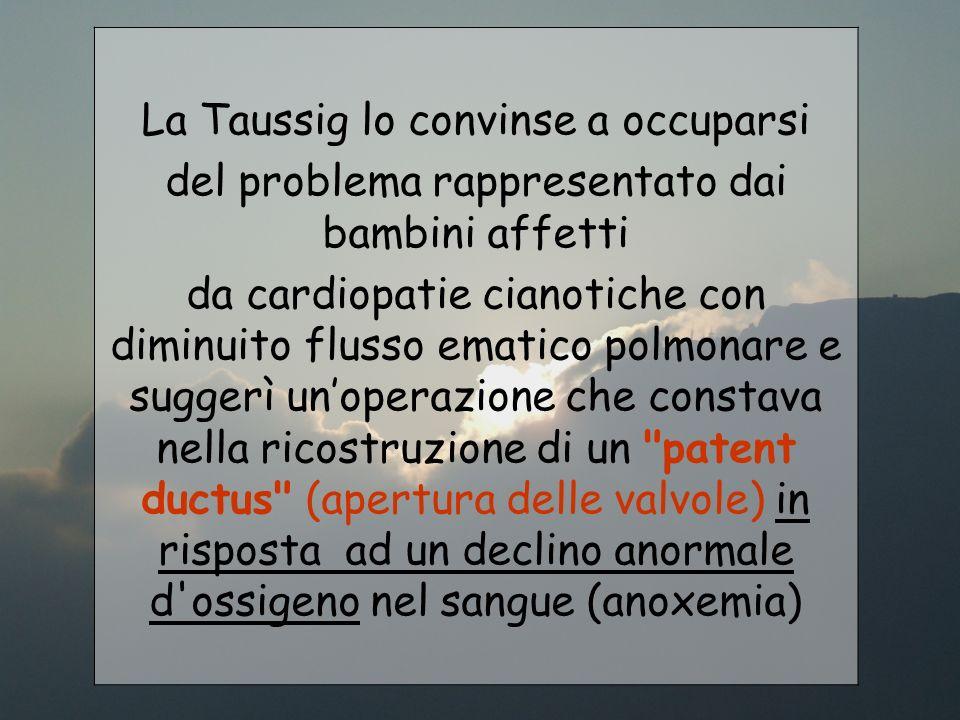 La Taussig lo convinse a occuparsi del problema rappresentato dai bambini affetti da cardiopatie cianotiche con diminuito flusso ematico polmonare e s