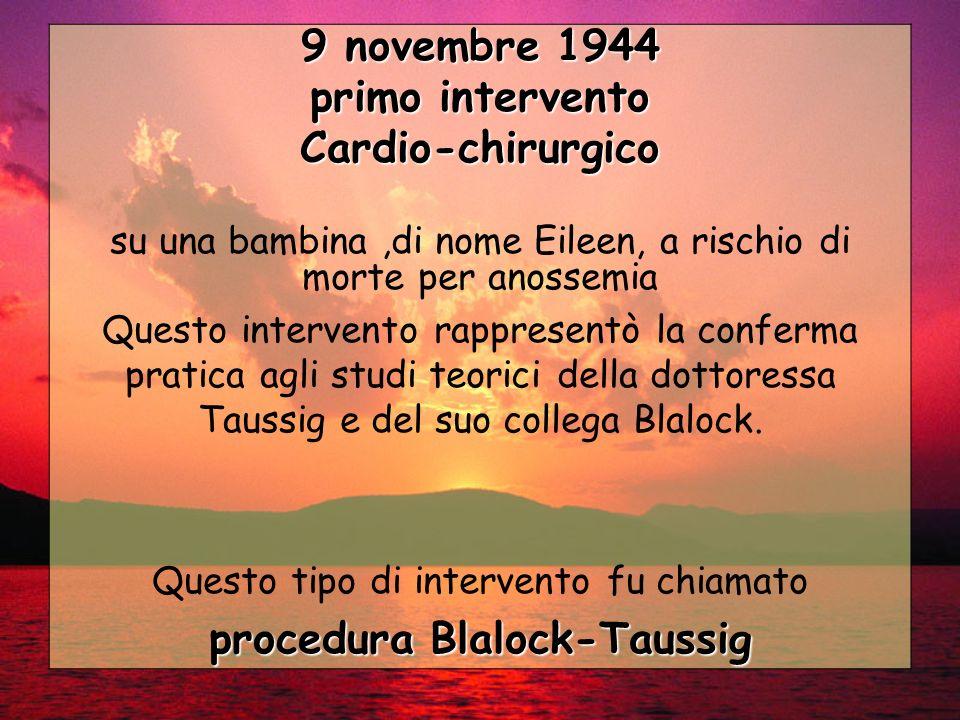 9 novembre 1944 primo intervento Cardio-chirurgico su una bambina,di nome Eileen, a rischio di morte per anossemia Questo intervento rappresentò la co