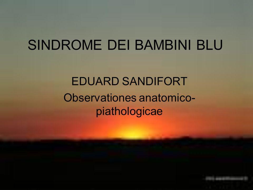 SINDROME DEI BAMBINI BLU EDUARD SANDIFORT Observationes anatomico- piathologicae