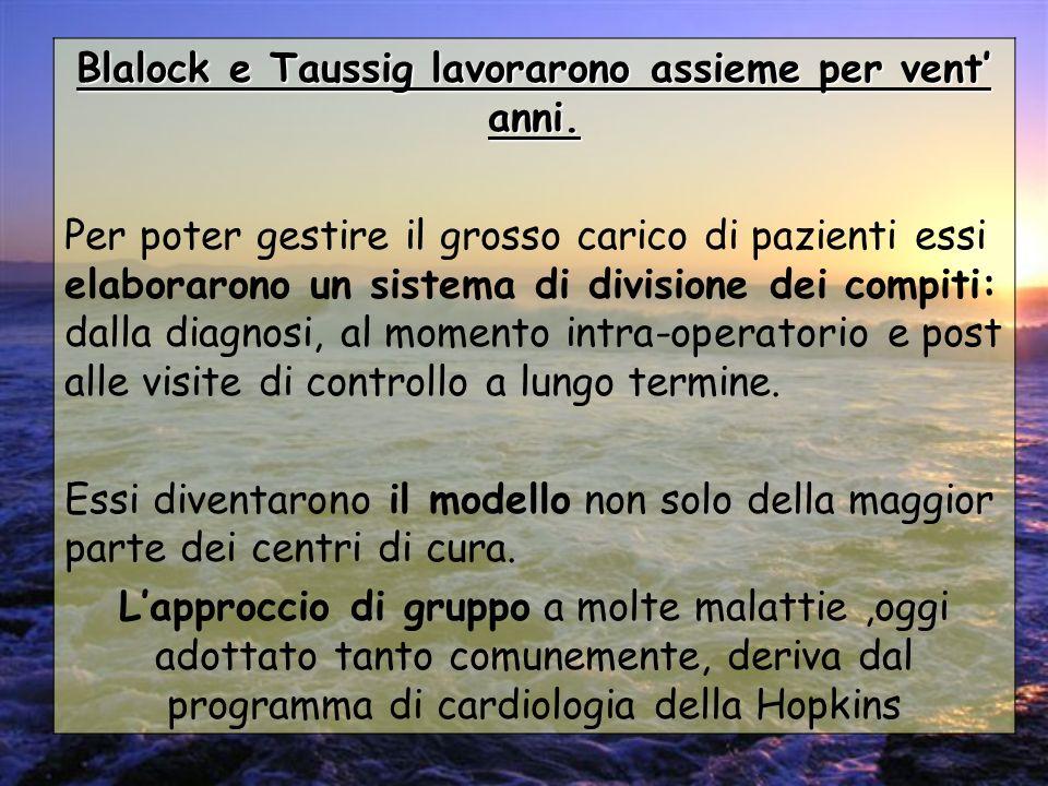 Blalock e Taussig lavorarono assieme per vent anni. Per poter gestire il grosso carico di pazienti essi elaborarono un sistema di divisione dei compit