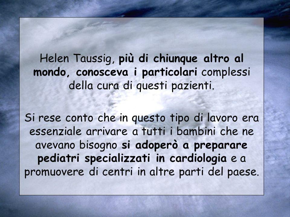 Helen Taussig, più di chiunque altro al mondo, conosceva i particolari complessi della cura di questi pazienti. Si rese conto che in questo tipo di la