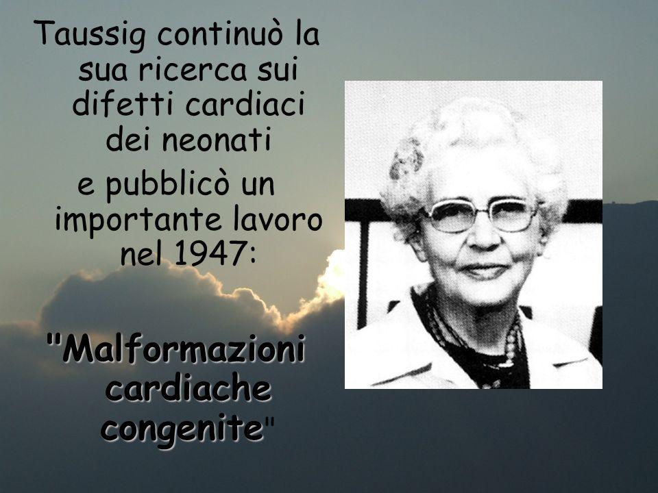 Taussig continuò la sua ricerca sui difetti cardiaci dei neonati e pubblicò un importante lavoro nel 1947: