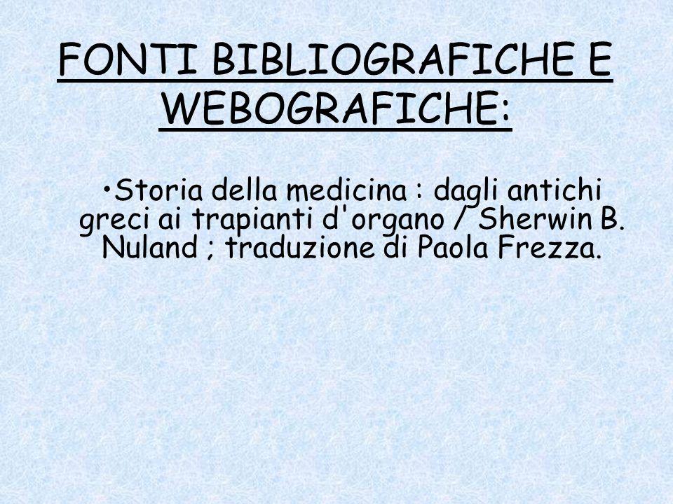 FONTI BIBLIOGRAFICHE E WEBOGRAFICHE: Storia della medicina : dagli antichi greci ai trapianti d'organo / Sherwin B. Nuland ; traduzione di Paola Frezz