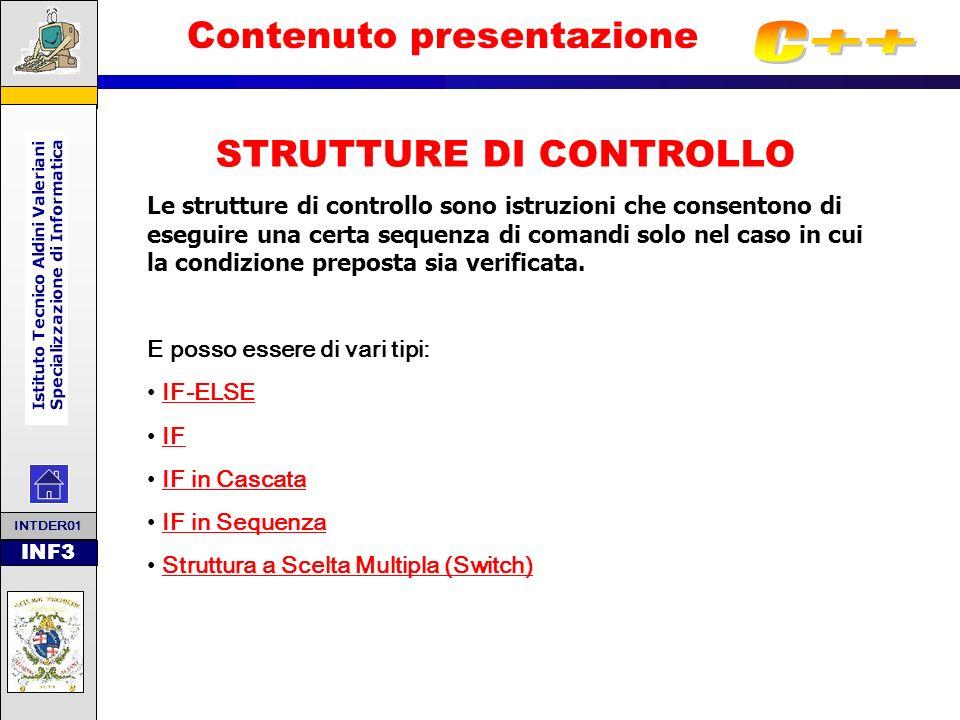 INF3 Contenuto presentazione STRUTTURE DI CONTROLLO Le strutture di controllo sono istruzioni che consentono di eseguire una certa sequenza di comandi