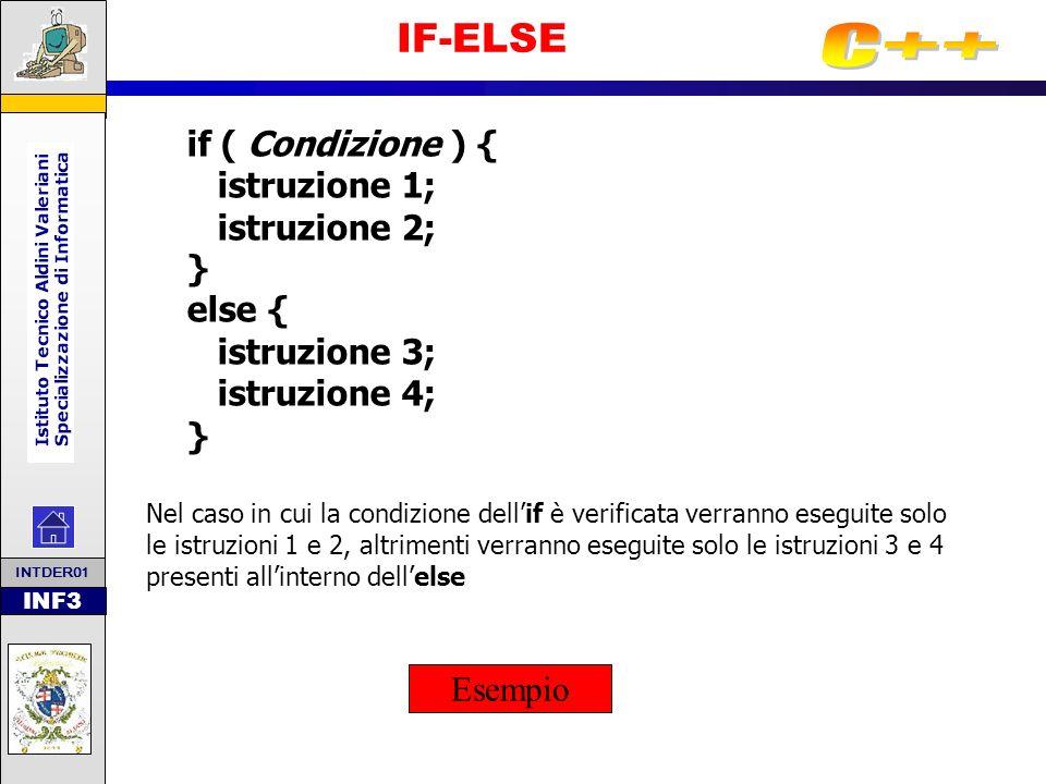 INF3 IF if ( Condizione ) { istruzione 1; istruzione 2; } Nel caso in cui la condizione dellif è verificata verranno eseguite solo le istruzioni 1 e 2, altrimenti non verrà eseguita nessuna istruzione.
