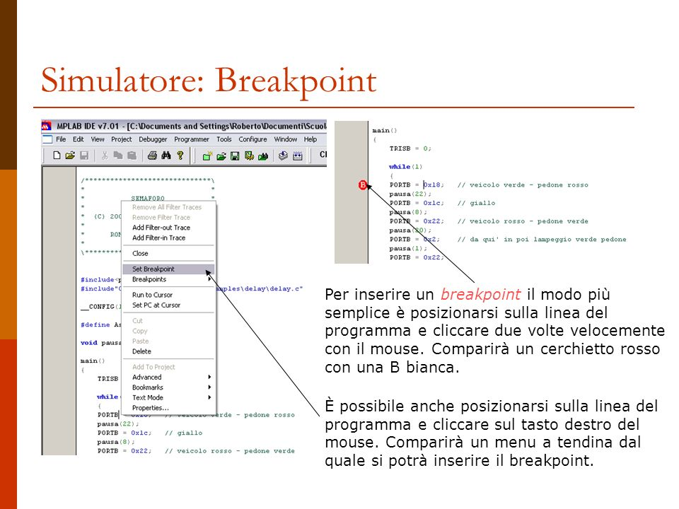 Simulatore: Breakpoint Per inserire un breakpoint il modo più semplice è posizionarsi sulla linea del programma e cliccare due volte velocemente con il mouse.