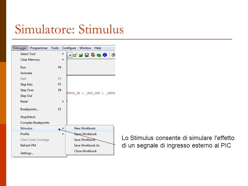 Simulatore: Stimulus Lo Stimulus consente di simulare l'effetto di un segnale di ingresso esterno al PIC