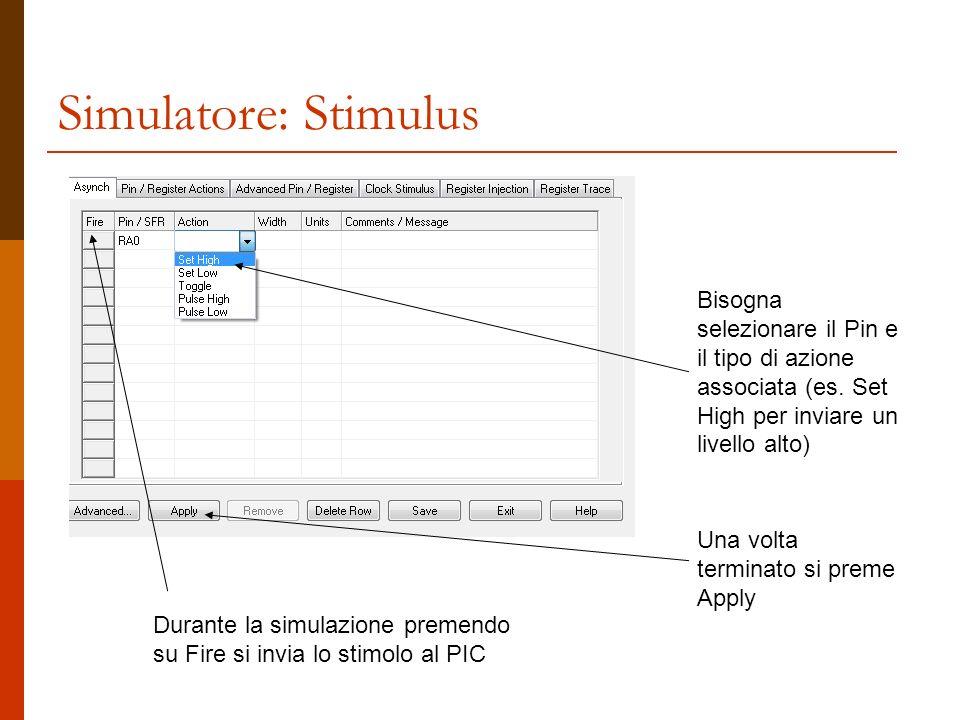 Simulatore: Stimulus Bisogna selezionare il Pin e il tipo di azione associata (es. Set High per inviare un livello alto) Una volta terminato si preme
