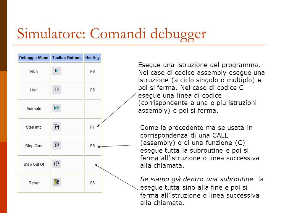 Simulatore: Comandi debugger Esegue una istruzione del programma. Nel caso di codice assembly esegue una istruzione (a ciclo singolo o multiplo) e poi
