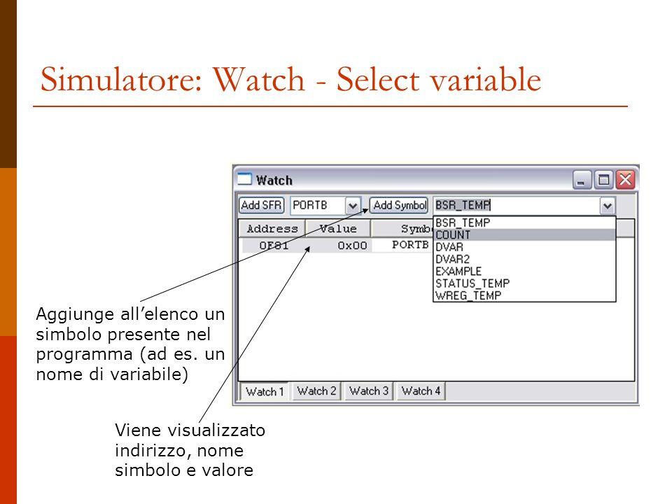 Simulatore: Watch - Select variable Aggiunge allelenco un simbolo presente nel programma (ad es. un nome di variabile) Viene visualizzato indirizzo, n