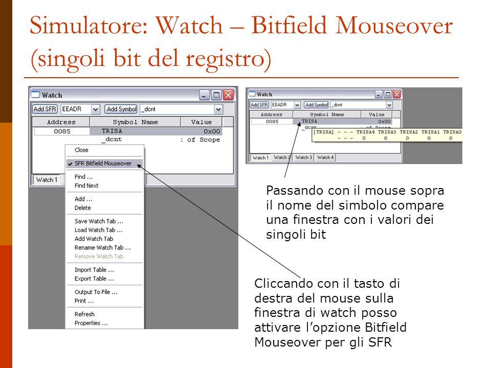Simulatore: Watch – Bitfield Mouseover (singoli bit del registro) Cliccando con il tasto di destra del mouse sulla finestra di watch posso attivare lo