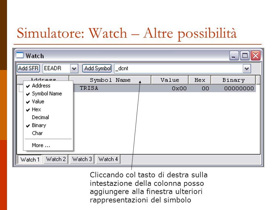 Simulatore: Watch – Altre possibilità Cliccando col tasto di destra sulla intestazione della colonna posso aggiungere alla finestra ulteriori rapprese