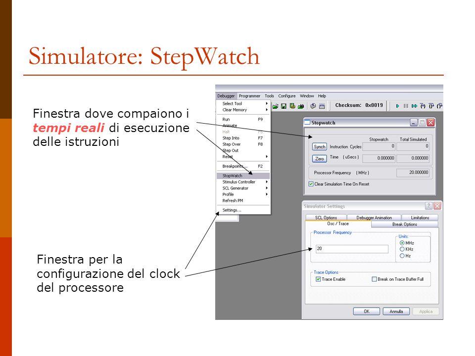 Simulatore: StepWatch Finestra dove compaiono i tempi reali di esecuzione delle istruzioni Finestra per la configurazione del clock del processore