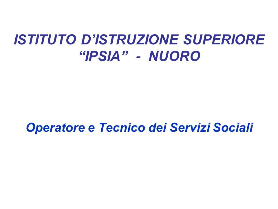 ISTITUTO DISTRUZIONE SUPERIORE IPSIA - NUORO Operatore e Tecnico dei Servizi Sociali