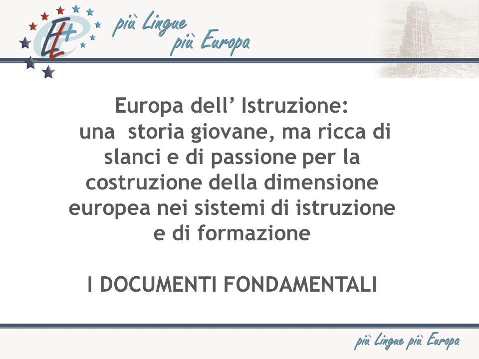 Europa dell Istruzione: una storia giovane, ma ricca di slanci e di passione per la costruzione della dimensione europea nei sistemi di istruzione e di formazione I DOCUMENTI FONDAMENTALI