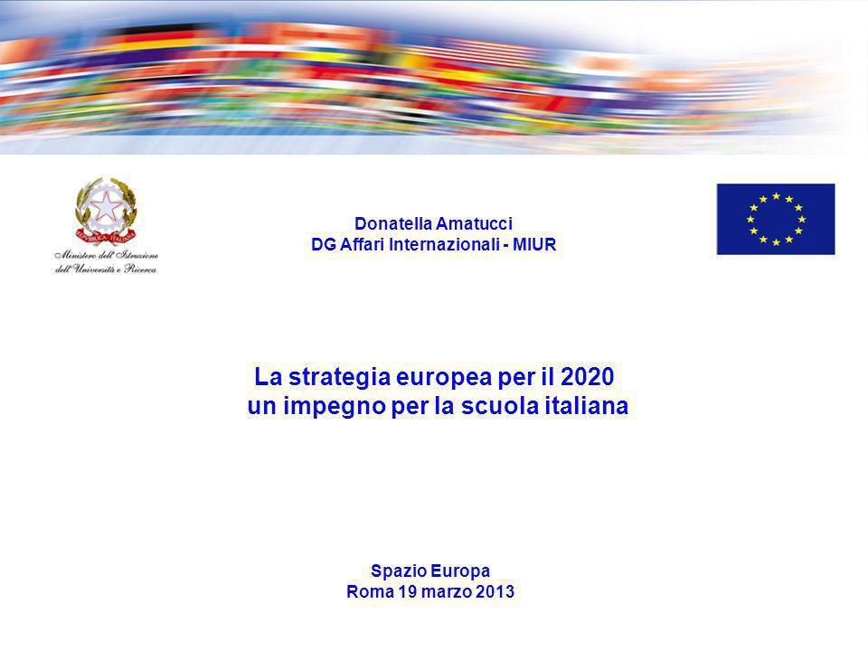 Spazio Europa Roma 19 marzo 2013 La strategia europea per il 2020 un impegno per la scuola italiana Donatella Amatucci DG Affari Internazionali - MIUR