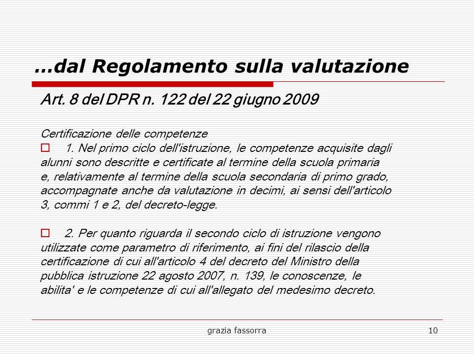 grazia fassorra10 …dal Regolamento sulla valutazione Art. 8 del DPR n. 122 del 22 giugno 2009 Certificazione delle competenze 1. Nel primo ciclo dell'