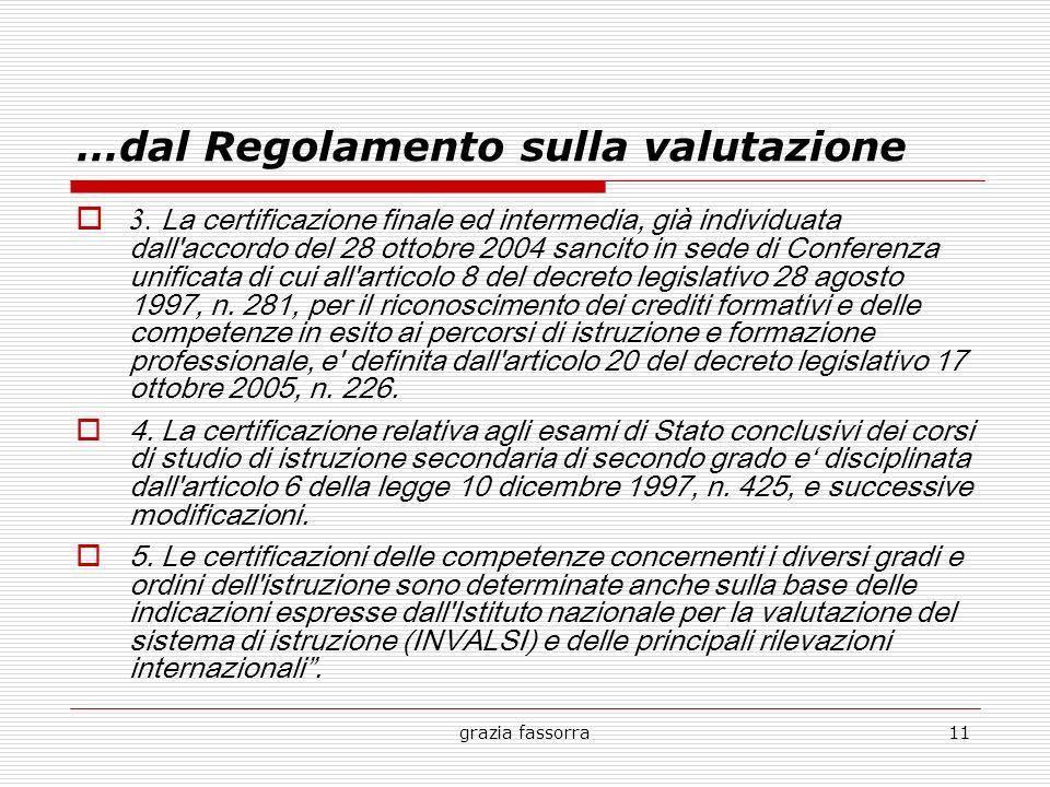 grazia fassorra11 …dal Regolamento sulla valutazione 3. La certificazione finale ed intermedia, già individuata dall'accordo del 28 ottobre 2004 sanci
