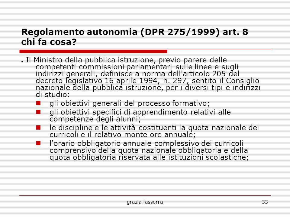 grazia fassorra33 Regolamento autonomia (DPR 275/1999) art. 8 chi fa cosa?. Il Ministro della pubblica istruzione, previo parere delle competenti comm
