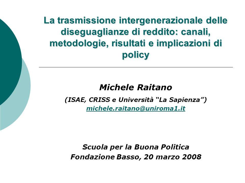 La trasmissione intergenerazionale delle diseguaglianze di reddito: canali, metodologie, risultati e implicazioni di policy Michele Raitano (ISAE, CRI