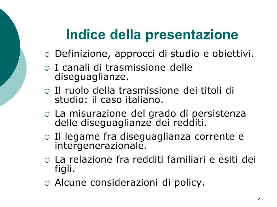 2 Indice della presentazione Definizione, approcci di studio e obiettivi. I canali di trasmissione delle diseguaglianze. Il ruolo della trasmissione d
