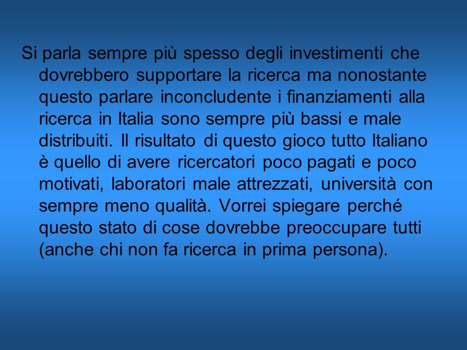 Si parla sempre più spesso degli investimenti che dovrebbero supportare la ricerca ma nonostante questo parlare inconcludente i finanziamenti alla ricerca in Italia sono sempre più bassi e male distribuiti.
