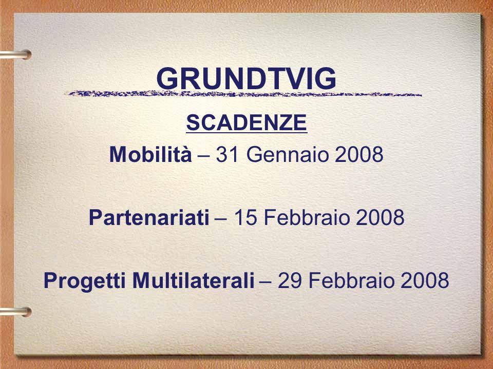 GRUNDTVIG SCADENZE Mobilità – 31 Gennaio 2008 Partenariati – 15 Febbraio 2008 Progetti Multilaterali – 29 Febbraio 2008