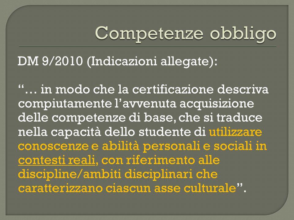 DM 9/2010 (Indicazioni allegate): … in modo che la certificazione descriva compiutamente lavvenuta acquisizione delle competenze di base, che si tradu