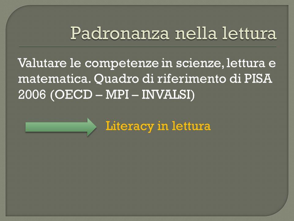 Valutare le competenze in scienze, lettura e matematica. Quadro di riferimento di PISA 2006 (OECD – MPI – INVALSI) Literacy in lettura