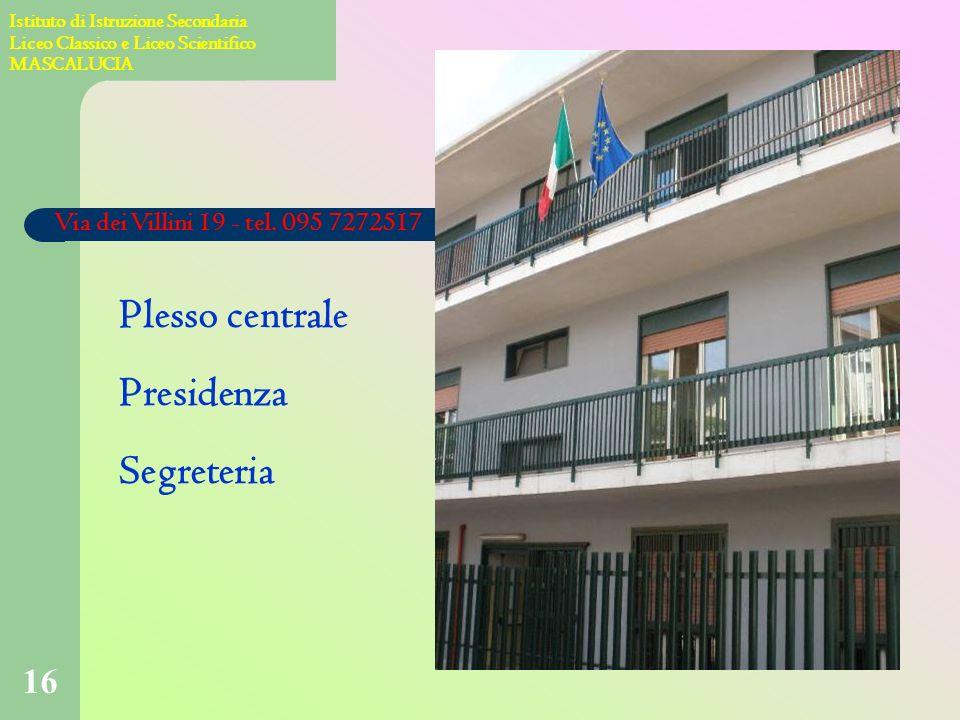 15 Istituto di Istruzione Secondaria Liceo Classico e Liceo Scientifico MASCALUCIA SEDI: Via dei Villini 19 - tel. 095 7272517 Via Chillei 18 Locali P