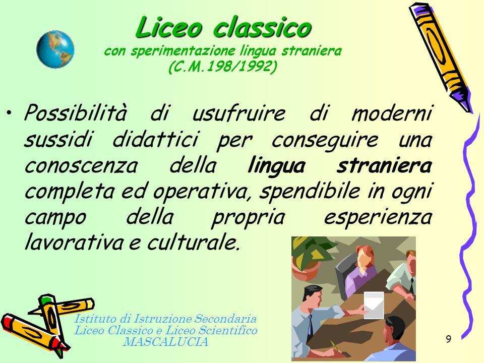 8 Studio quinquennale della lingua straniera, con tre ore settimanali Adeguamento ai contesti europei e internazionali, nell'ottica di arricchire e ag