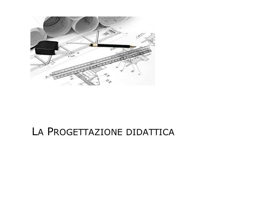 L A P ROGETTAZIONE DIDATTICA