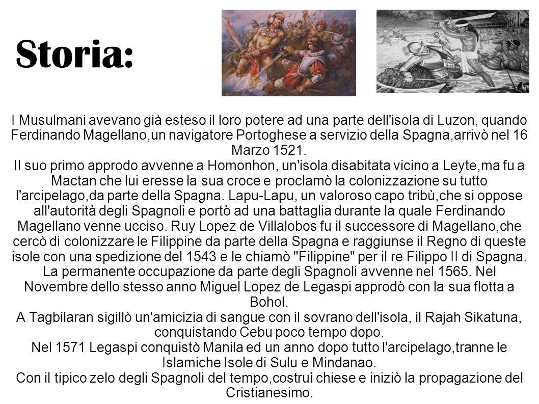 I Musulmani avevano già esteso il loro potere ad una parte dell'isola di Luzon, quando Ferdinando Magellano,un navigatore Portoghese a servizio della
