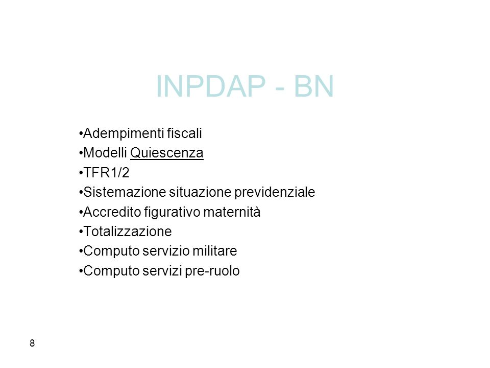 8 INPDAP - BN Adempimenti fiscali Modelli Quiescenza TFR1/2 Sistemazione situazione previdenziale Accredito figurativo maternità Totalizzazione Comput