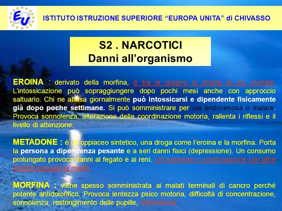 26 Per contrastare questo fenomeno occorre: Pevenirlo alla radice S2. NARCOTICI Danni allorganismo ISTITUTO ISTRUZIONE SUPERIORE EUROPA UNITA di CHIVA