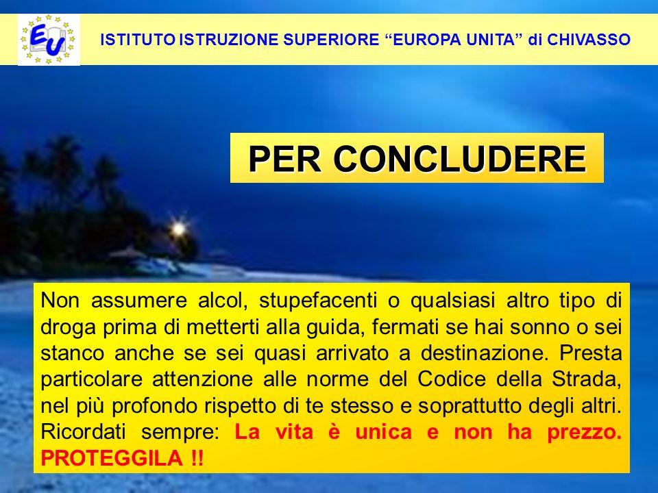 57 Per contrastare questo fenomeno occorre: Pevenirlo alla radice ISTITUTO ISTRUZIONE SUPERIORE EUROPA UNITA di CHIVASSO PER CONCLUDERE PER CONCLUDERE