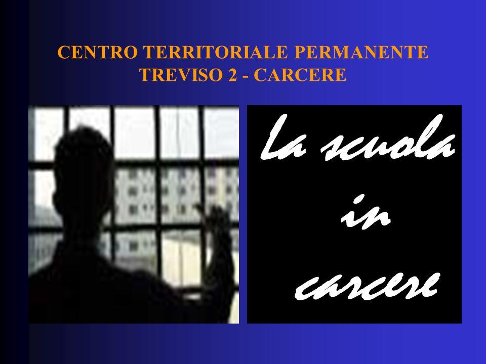 CENTRO TERRITORIALE PERMANENTE TREVISO 2 - CARCERE La scuola in carcere