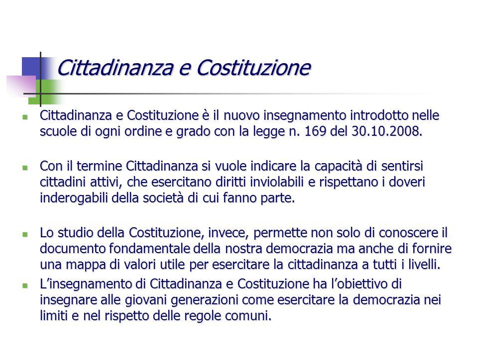 Cittadinanza e Costituzione Cittadinanza e Costituzione è il nuovo insegnamento introdotto nelle scuole di ogni ordine e grado con la legge n. 169 del