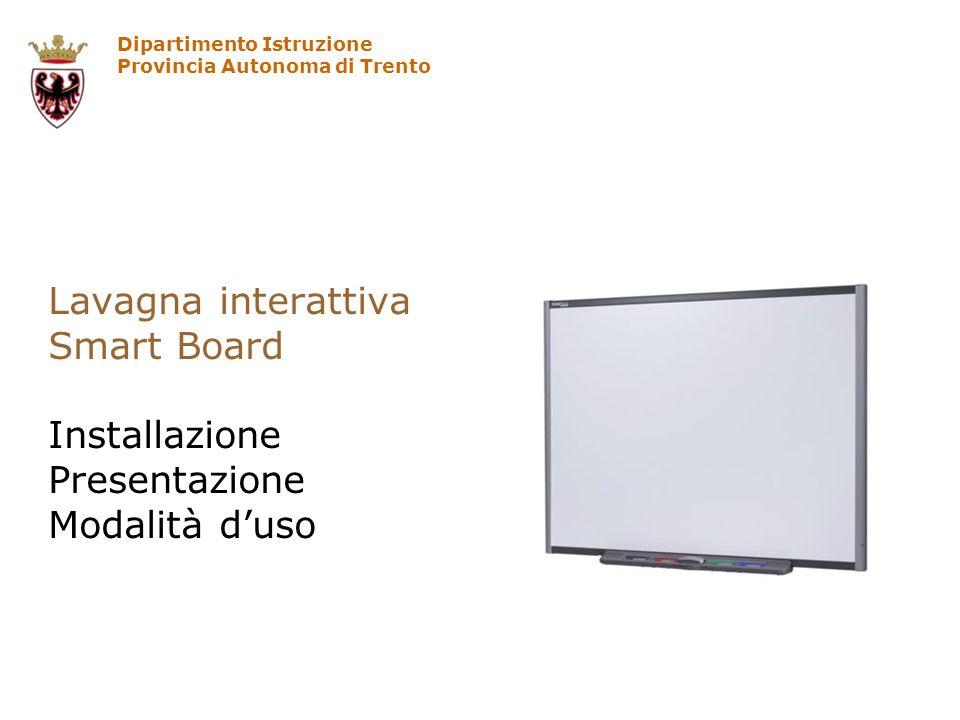 Dipartimento Istruzione Provincia Autonoma di Trento Lavagna interattiva Smart Board Installazione Presentazione Modalità duso