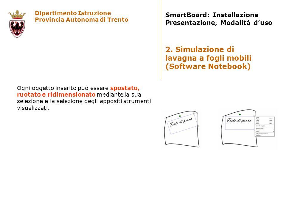 Dipartimento Istruzione Provincia Autonoma di Trento SmartBoard: Installazione Presentazione, Modalità duso Ogni oggetto inserito può essere spostato,