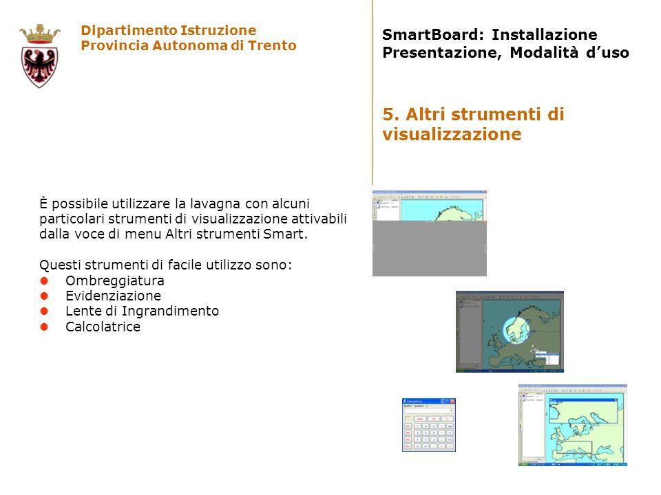Dipartimento Istruzione Provincia Autonoma di Trento SmartBoard: Installazione Presentazione, Modalità duso È possibile utilizzare la lavagna con alcu