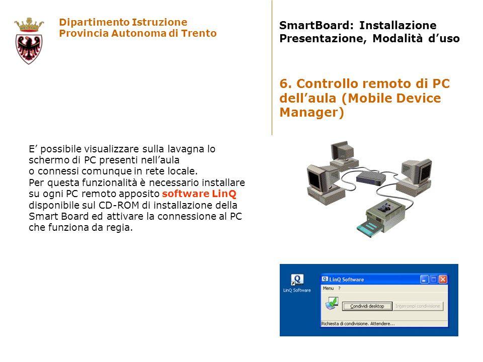 Dipartimento Istruzione Provincia Autonoma di Trento SmartBoard: Installazione Presentazione, Modalità duso E possibile visualizzare sulla lavagna lo