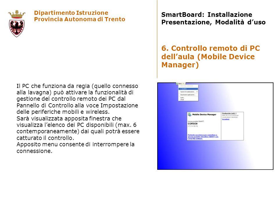 Dipartimento Istruzione Provincia Autonoma di Trento SmartBoard: Installazione Presentazione, Modalità duso Il PC che funziona da regia (quello connes