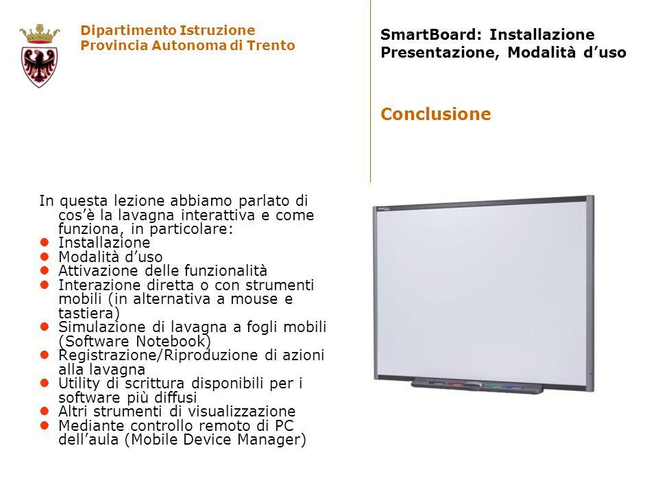 Dipartimento Istruzione Provincia Autonoma di Trento SmartBoard: Installazione Presentazione, Modalità duso In questa lezione abbiamo parlato di cosè