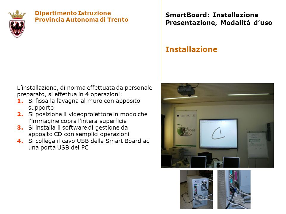 Dipartimento Istruzione Provincia Autonoma di Trento SmartBoard: Installazione Presentazione, Modalità duso Linstallazione, di norma effettuata da per