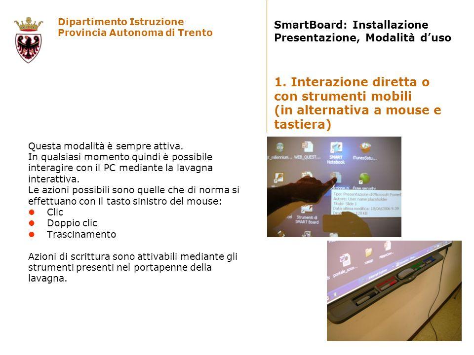 Dipartimento Istruzione Provincia Autonoma di Trento SmartBoard: Installazione Presentazione, Modalità duso È possibile scrivere sulla lavagna con le funzionalità degli strumenti del portapenne della lavagna.