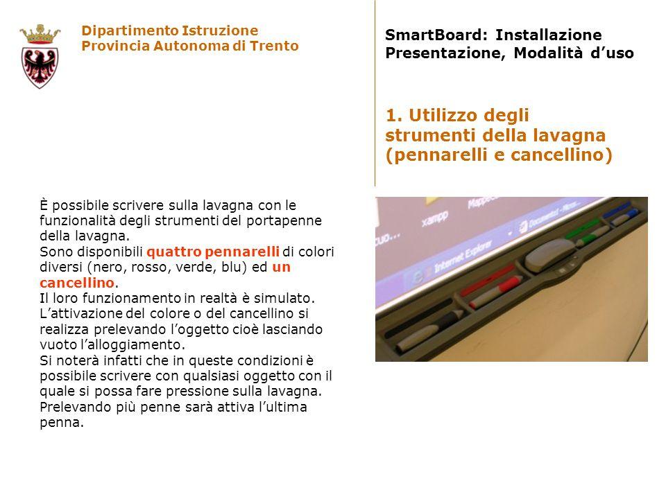 Dipartimento Istruzione Provincia Autonoma di Trento SmartBoard: Installazione Presentazione, Modalità duso Il tasto destro si attiva premendo lapposito tasto del portapenne e si disattiva automaticamente dopo il primo tocco.